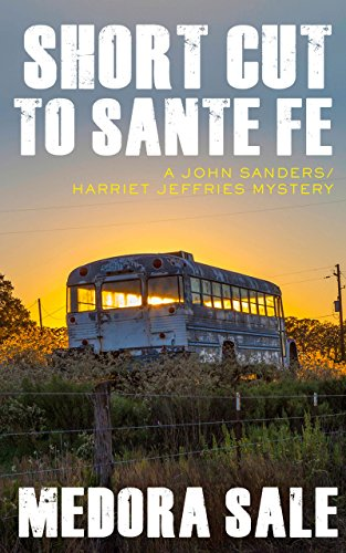 Short Cut To Santa Fe: A John Sanders/Harriet Jeffries Mystery