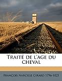 Traité de L'Age du Cheval, Franois Narcisse Girard and François Narcisse Girard, 1149564938
