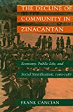 The Decline of Community in Zinacantan: Economy, Public Life, and Social Stratification, 1960-1987