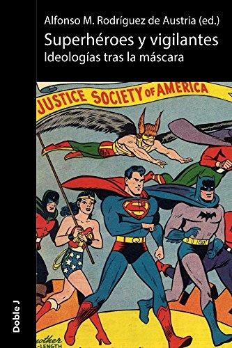 Superhéroes y vigilantes: Ideologías tras la máscara (Spanish Edition) by [Rodríguez de