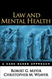 Law and Mental Health: A Case-Based Approach 1st (first) Edition by Meyer PhD, Robert G., Weaver PhD, Christopher M. published by The Guilford Press (2005)