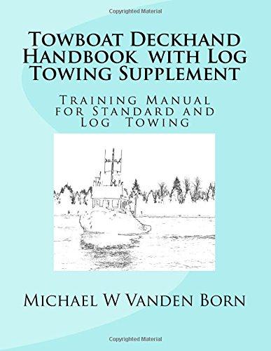 Towboat Deckhand Handbook - Log Tow Supplement: Includes Standard Towing