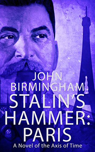 Stalin's Hammer: Paris: A Novel of the Axis of Time by [Birmingham, John]