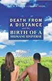 Death from a Distance and the Birth of a Humane Universe, Paul Bingham and Joanne Souza, 1439254125
