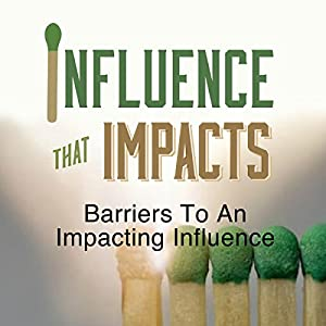 Influence That Impacts: Barriers to an Impacting Influence Speech