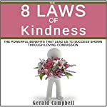 The 8 Laws of Kindness: The Powerful Benefit That Leads Us to Success Through Loving Compassion (8 Laws to Self Improvement, Book 6) | Gerald Campbell