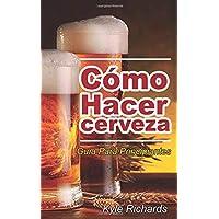 Cómo hacer cerveza: guía para principiantes (Spanish Edition)