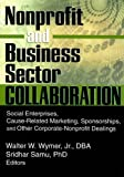 Nonprofit and Business Sector Collaboration, Walter W. Wymer and Sridhar Samu, 0789019930