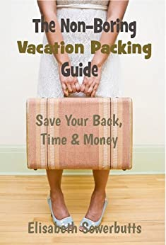 Vacation Packing Guide For Worldwide Travel (Non-Boring Travel Guides) by [Sowerbutts, Elisabeth]
