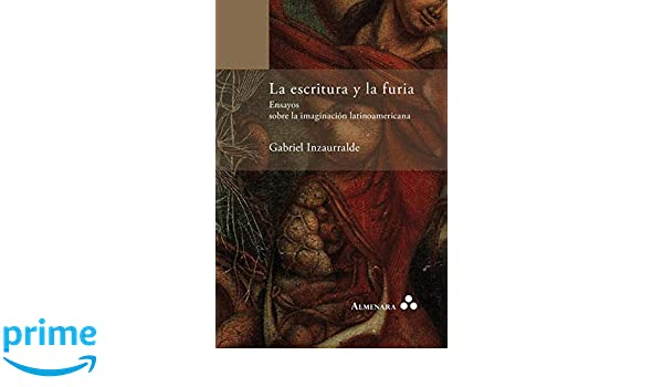 Amazon.com: La escritura y la furia. Ensayos sobre la imaginación latinoamericana (Spanish Edition) (9789082240498): Gabriel Inzaurralde: Books