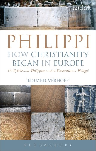 Price comparison product image Philippi: How Christianity Began in Europe: The Epistle to the Philippians and the Excavations at Philippi
