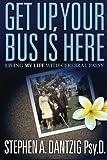Get up Your Bus Is Here (Paperback), Stephen Dantzig, 097259437X