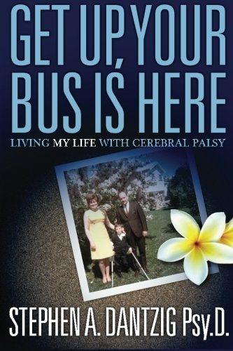 Book: Get Up, Your Bus is Here - Living My Life With Cerebral Palsy by Dr. Stephen A. Dantzig