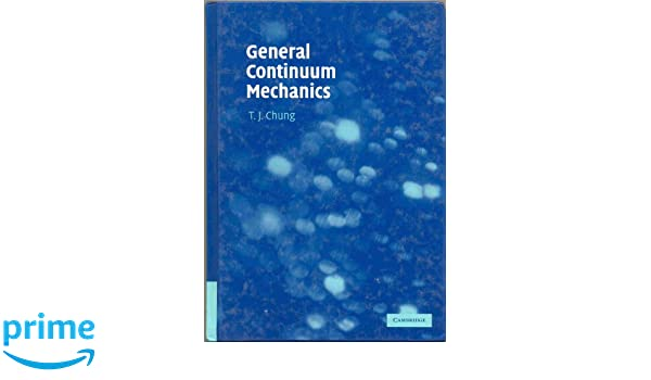 General continuum mechanics t j chung 9780521874069 amazon general continuum mechanics t j chung 9780521874069 amazon books fandeluxe Choice Image