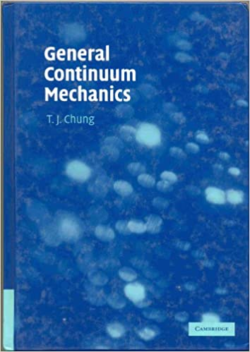 General continuum mechanics t j chung 9780521874069 amazon general continuum mechanics 2nd edition fandeluxe Choice Image