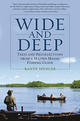 Wide And Deep  Tales And Recollections From A Master Maine Fishing Guide