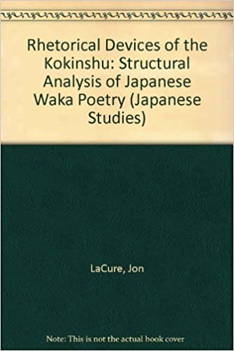 rhetorical devices of the kokinshu a structural analysis of rhetorical devices of the kokinshu a structural analysis of ese waka poetry jon lacure 9780773485105 books ca