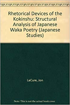 rhetorical devices of the kokinshu structural analysis of  rhetorical devices of the kokinshu structural analysis of ese waka poetry ese studies