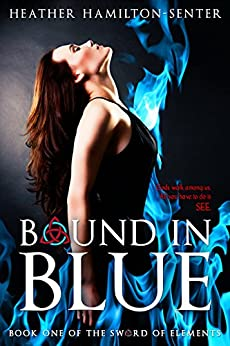 Bound In Blue: Book One Of The Sword Of Elements by [Hamilton-Senter, Heather]