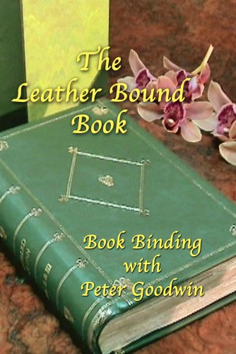THE LEATHER BOUND BOOK  DVD  BOOKBINDING WITH PETER GOODWIN (Ltd Bindings)