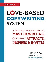 Love-Based Copywriting System: A Step-by-Step Process to Master Writing Copy That Attracts, Inspires and Invites (Love-Based Business Book 2)