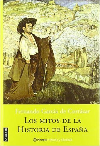 Los mitos de la historia de España Historia Y Sociedad: Amazon.es: Garcia De Cortazar, Fernando: Libros