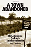A Town Abandoned : Flint, Michigan, Confronts Deindustrialization, Dandaneau, Steven P., 0791428788