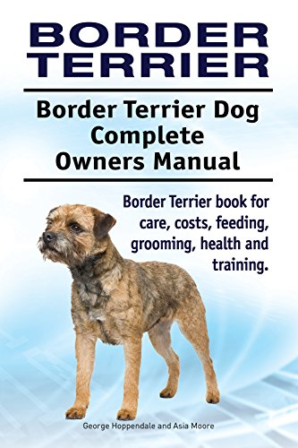 Border Terrier Dog. Border Terrier dog book for costs, care, feeding, grooming, training and health. Border Terrier dog Owners Manual.