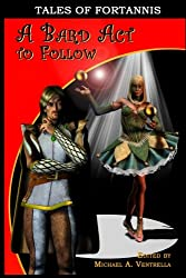 A Bard Act To Follow: Tales Of Fortannis (Volume 4)