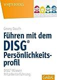 Führen mit dem DISG-Persönlichkeitsprofil: DISG-Wissen Mitarbeiterführung (Whitebooks)