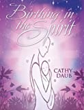 Birthing in the Spirit, Cathy Daub, 0972461620