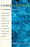 Undercurrents: A Life Beneath the Surface by Martha Manning (1995-11-10)