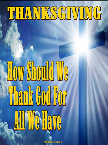 THANKSGIVING: How should we thank God for all we have by [Pease, Steve]