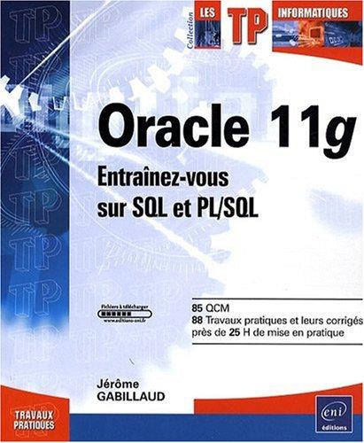 Oracle 11g - Entraînez-vous sur SQL et PL/SQL Broché – 6 avril 2009 Jérôme Gabillaud Editions ENI 2746048159 9782746048157_PROL_US