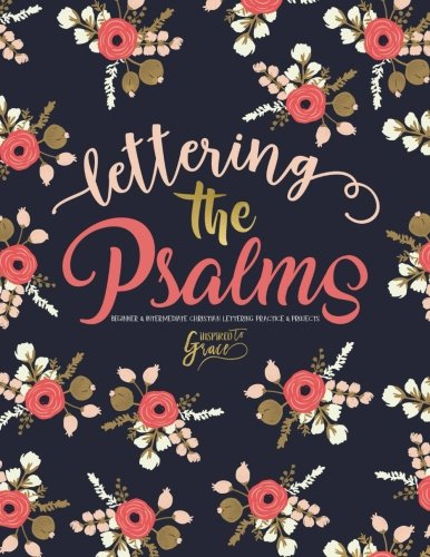 Lettering the Psalms: Beginner & Intermediate Christian Lettering Practice & Projects (Lettering the Bible) (Volume 1)