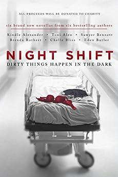 Night Shift: Dirty Things Happen in the Dark by [Alexander, Kindle, Aleo, Toni, Bennett, Sawyer, Bliss, Chelle, Butler, Eden, Rothert, Brenda]