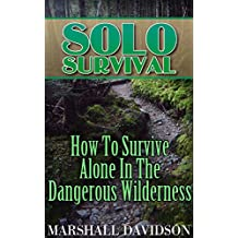 Solo Survival: How To Survive Alone In The Dangerous Wilderness