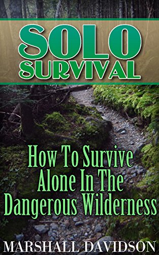 Solo Survival: How To Survive Alone In The Dangerous Wilderness by [Davidson, Marshall ]