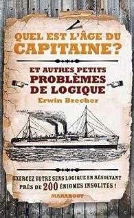 Quel est l'âge du capitaine ? Et autres petits problèmes de logique par Erwin Brecher