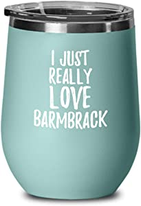Barmbrack Wine Glass Funny Food Lover Gift Addict I Just Really Love Insulated Tumbler Lid Teal