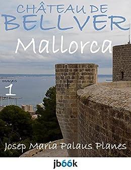 MAJORQUE: CHÂTEAU DE BELLVER [1] (French Edition)