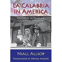 La Calabria in America: Racconti di Famiglie Calabresi Emigrate (Italian Edition)
