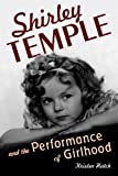 Shirley Temple and the Performance of Girlhood, Hatch, Kristen, 0813563259