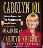 Carolyn 101: Business Lessons from The Apprentice's Straight Shooter by Carolyn Kepcher (2004-10-05)