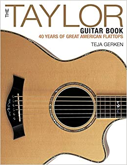 Buy The Taylor Guitar Book: 40 Years of Great American