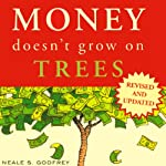 Money Doesn't Grow on Trees: A Parent's Guide to Raising Financially Responsible Children | Neale Godfrey,Carolina Edwards,Tad Richards