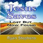Jesus Saves: Lost but Now Found   Ryan Stephens