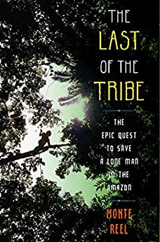 TXT The Last Of The Tribe: The Epic Quest To Save A Lone Man In The Amazon. busqueda informed almacena business Retiro Iulia Smoke