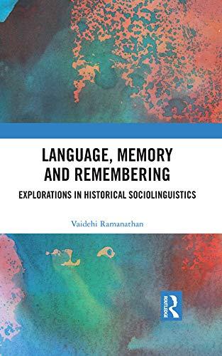 Language, Memory and Remembering: Explorations in Historical Sociolinguistics por Vaidehi Ramanathan
