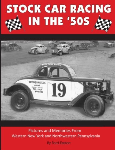 Stock Car Racing in the '50s: Pictures and Memories From Western New York and Northwestern Pennsylvania ()